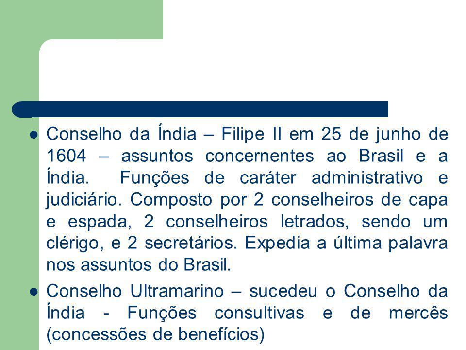 Conselho da Índia – Filipe II em 25 de junho de 1604 – assuntos concernentes ao Brasil e a Índia. Funções de caráter administrativo e judiciário. Comp