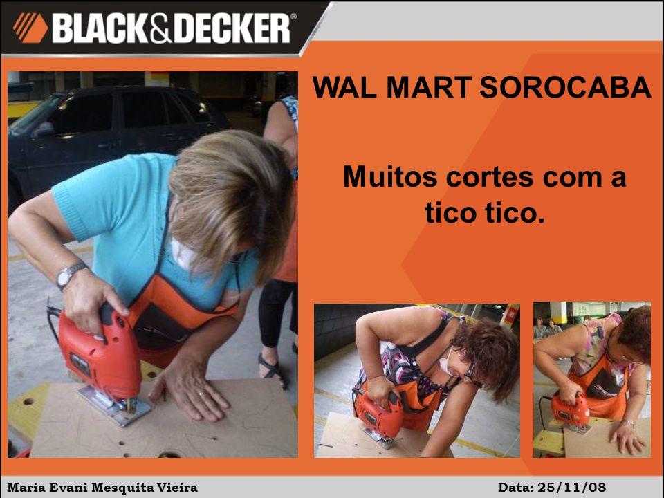 Maria Evani Mesquita Vieira Data: 25/11/08 WAL MART SOROCABA Muitos cortes com a tico tico.