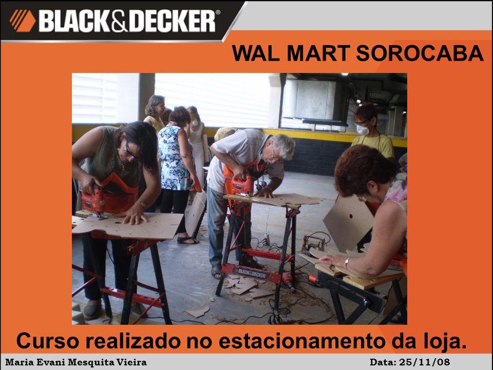 Maria Evani Mesquita Vieira Data: 25/11/08 Curso realizado no estacionamento da loja.