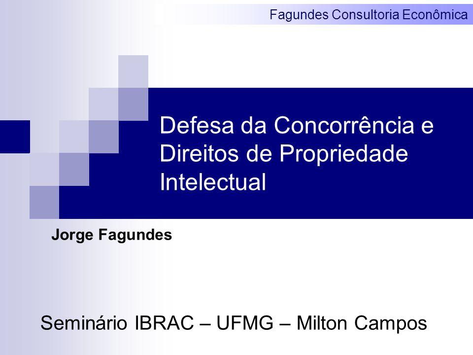 Fagundes Consultoria Econômica Defesa da Concorrência e Direitos de Propriedade Intelectual Jorge Fagundes Seminário IBRAC – UFMG – Milton Campos