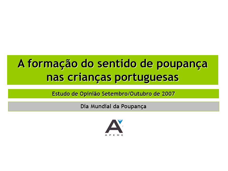 A formação do sentido de poupança nas crianças portuguesas Estudo de Opinião Setembro/Outubro de 2007 Dia Mundial da Poupança
