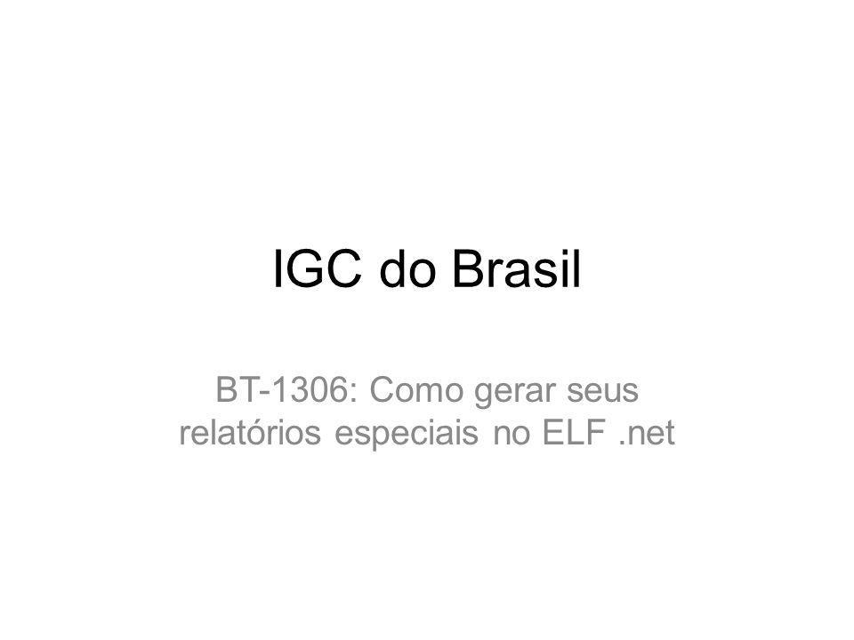 IGC do Brasil Este roteiro irá mostrar como gerar um relatório no ELF.net.