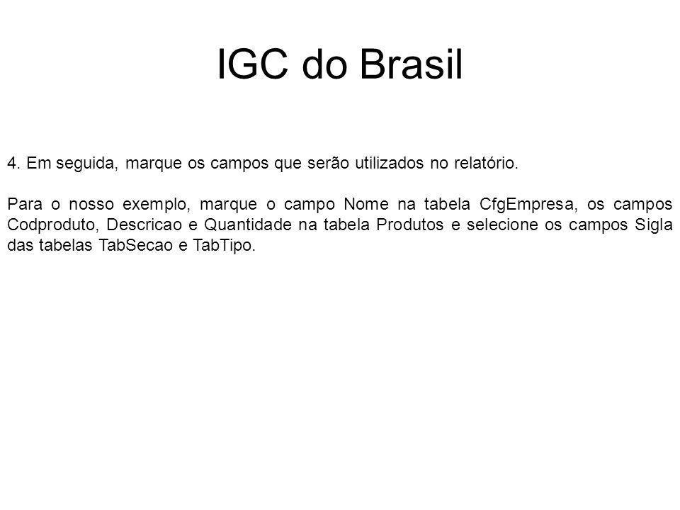 IGC do Brasil 4. Em seguida, marque os campos que serão utilizados no relatório. Para o nosso exemplo, marque o campo Nome na tabela CfgEmpresa, os ca