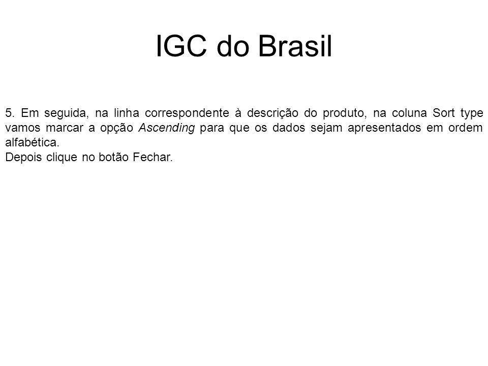 IGC do Brasil 5. Em seguida, na linha correspondente à descrição do produto, na coluna Sort type vamos marcar a opção Ascending para que os dados seja
