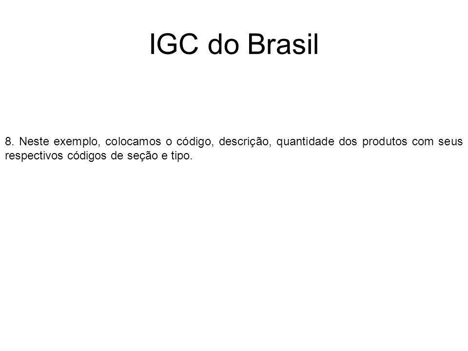 IGC do Brasil 8. Neste exemplo, colocamos o código, descrição, quantidade dos produtos com seus respectivos códigos de seção e tipo.