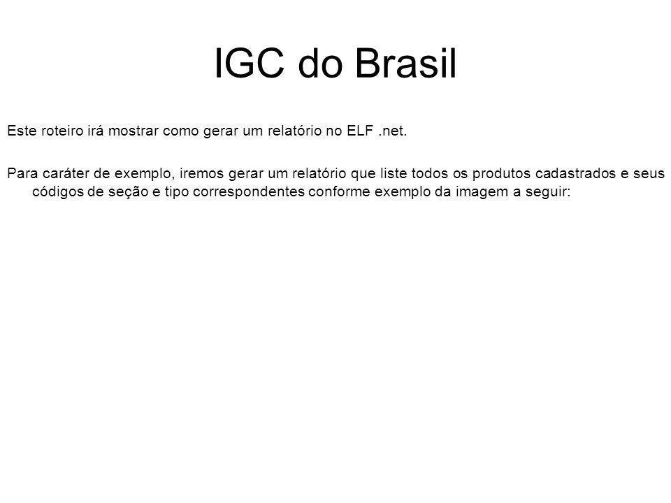 IGC do Brasil Este roteiro irá mostrar como gerar um relatório no ELF.net. Para caráter de exemplo, iremos gerar um relatório que liste todos os produ