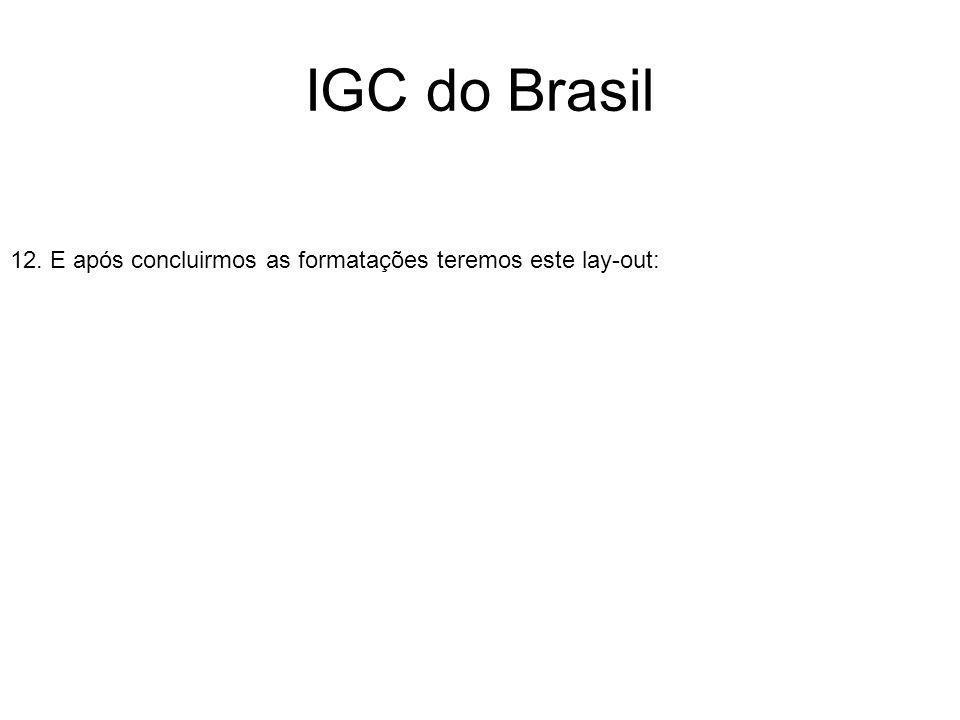 IGC do Brasil 12. E após concluirmos as formatações teremos este lay-out: