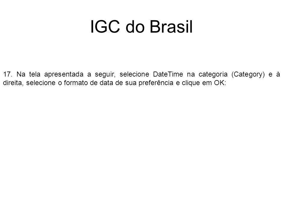 IGC do Brasil 17. Na tela apresentada a seguir, selecione DateTime na categoria (Category) e à direita, selecione o formato de data de sua preferência