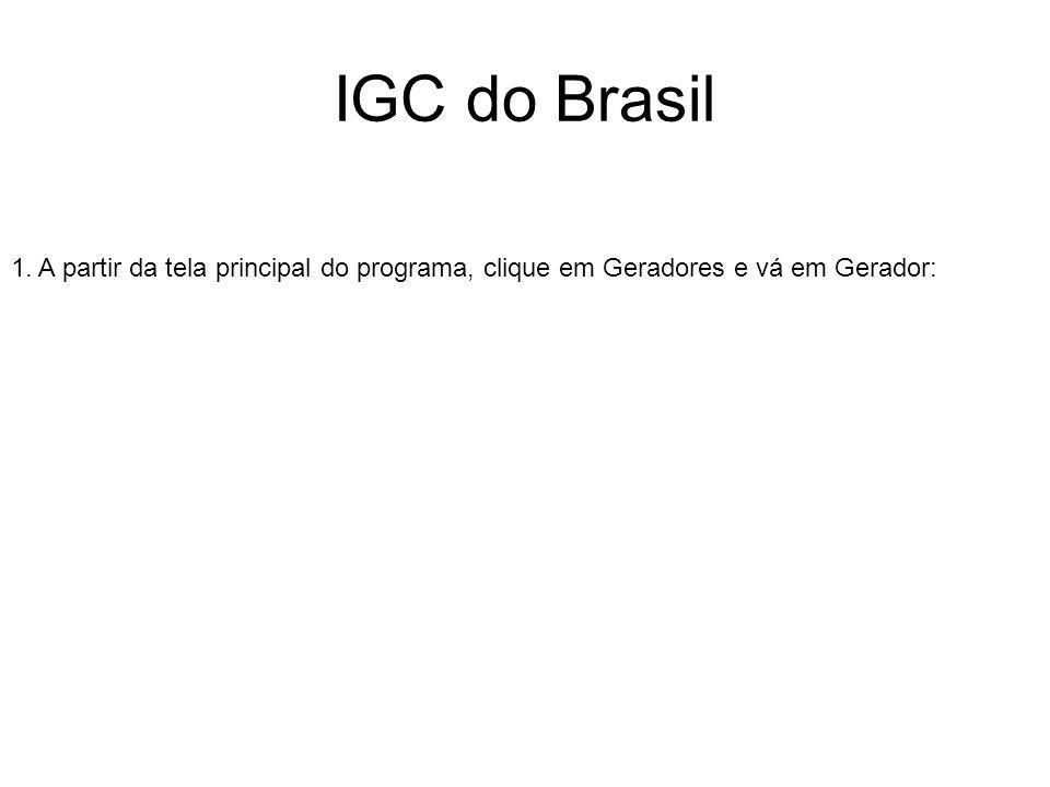 IGC do Brasil 1. A partir da tela principal do programa, clique em Geradores e vá em Gerador: