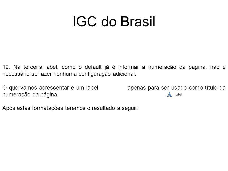 IGC do Brasil 19. Na terceira label, como o default já é informar a numeração da página, não é necessário se fazer nenhuma configuração adicional. O q
