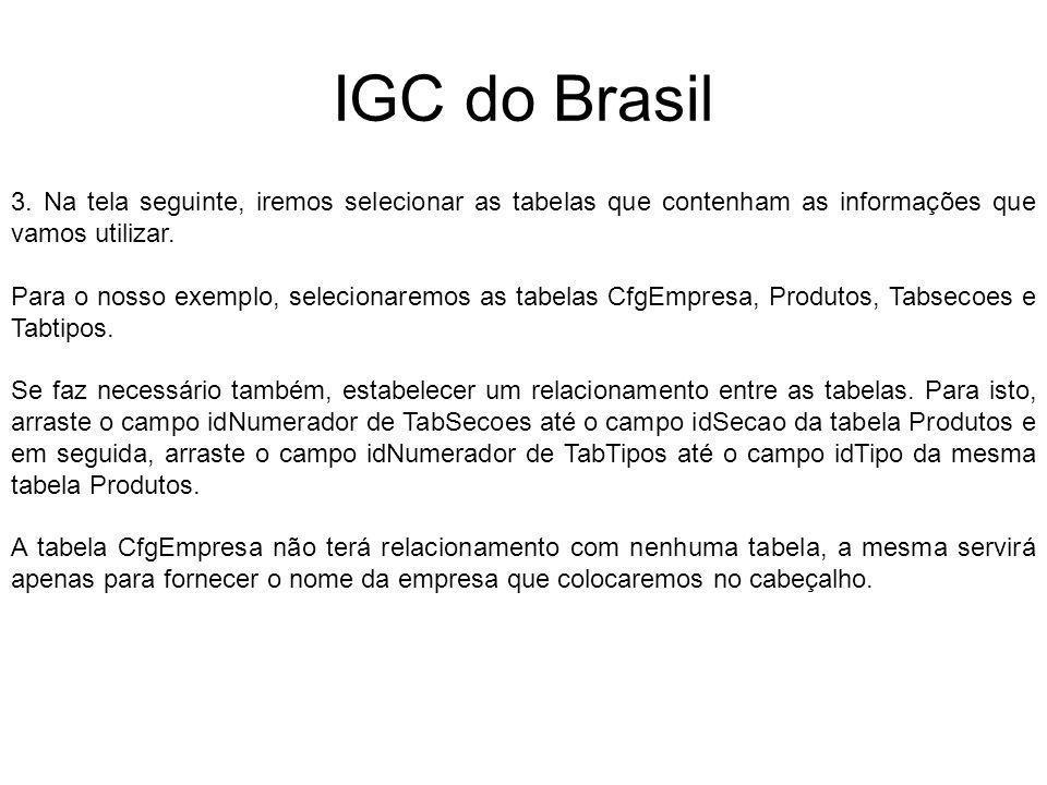 IGC do Brasil 3. Na tela seguinte, iremos selecionar as tabelas que contenham as informações que vamos utilizar. Para o nosso exemplo, selecionaremos