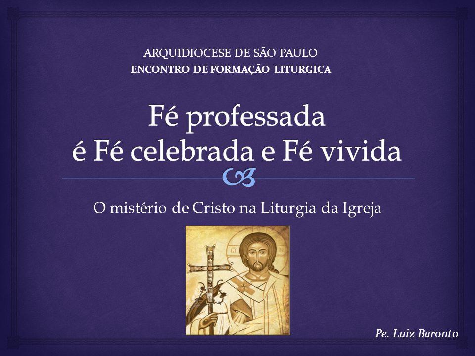 O mistério de Cristo na Liturgia da Igreja ARQUIDIOCESE DE SÃO PAULO ENCONTRO DE FORMAÇÃO LITURGICA Pe. Luiz Baronto