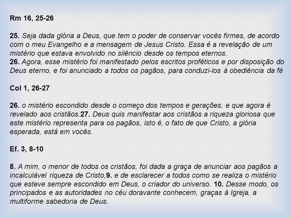 Rm 16, 25-26 25. Seja dada glória a Deus, que tem o poder de conservar vocês firmes, de acordo com o meu Evangelho e a mensagem de Jesus Cristo. Essa