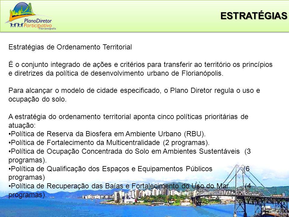 7 ESTRATÉGIAS Estratégias de Ordenamento Territorial É o conjunto integrado de ações e critérios para transferir ao território os princípios e diretrizes da política de desenvolvimento urbano de Florianópolis.