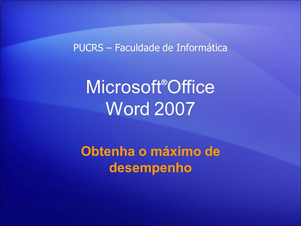 Microsoft ® Office Word 2007 Obtenha o máximo de desempenho PUCRS – Faculdade de Informática