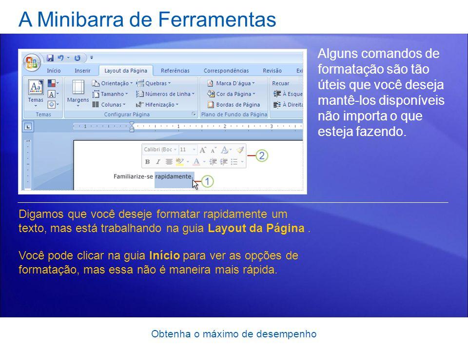 Obtenha o máximo de desempenho A Minibarra de Ferramentas Alguns comandos de formatação são tão úteis que você deseja mantê-los disponíveis não import