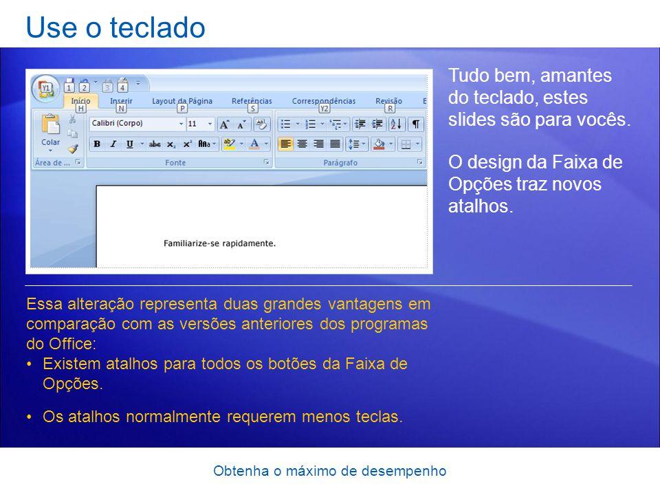 Obtenha o máximo de desempenho Use o teclado Tudo bem, amantes do teclado, estes slides são para vocês. O design da Faixa de Opções traz novos atalhos