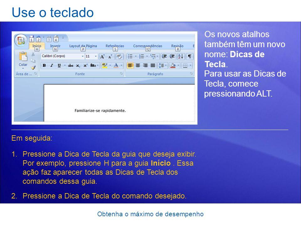 Obtenha o máximo de desempenho Use o teclado Os novos atalhos também têm um novo nome: Dicas de Tecla. 1.Pressione a Dica de Tecla da guia que deseja