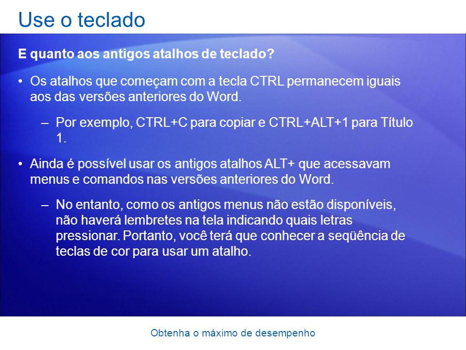 Obtenha o máximo de desempenho Os atalhos que começam com a tecla CTRL permanecem iguais aos das versões anteriores do Word. –Por exemplo, CTRL+C para