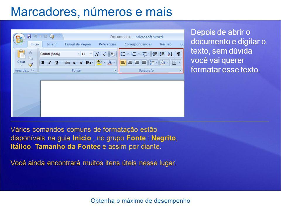 Obtenha o máximo de desempenho Marcadores, números e mais Depois de abrir o documento e digitar o texto, sem dúvida você vai querer formatar esse text