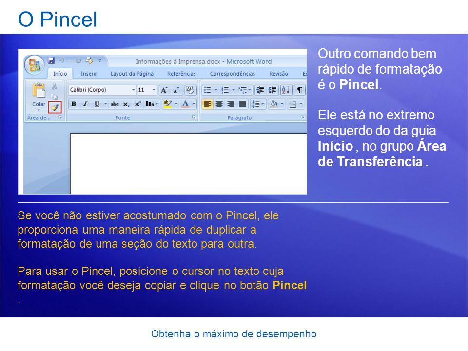 Obtenha o máximo de desempenho O Pincel Outro comando bem rápido de formatação é o Pincel. Ele está no extremo esquerdo do da guia Início, no grupo Ár