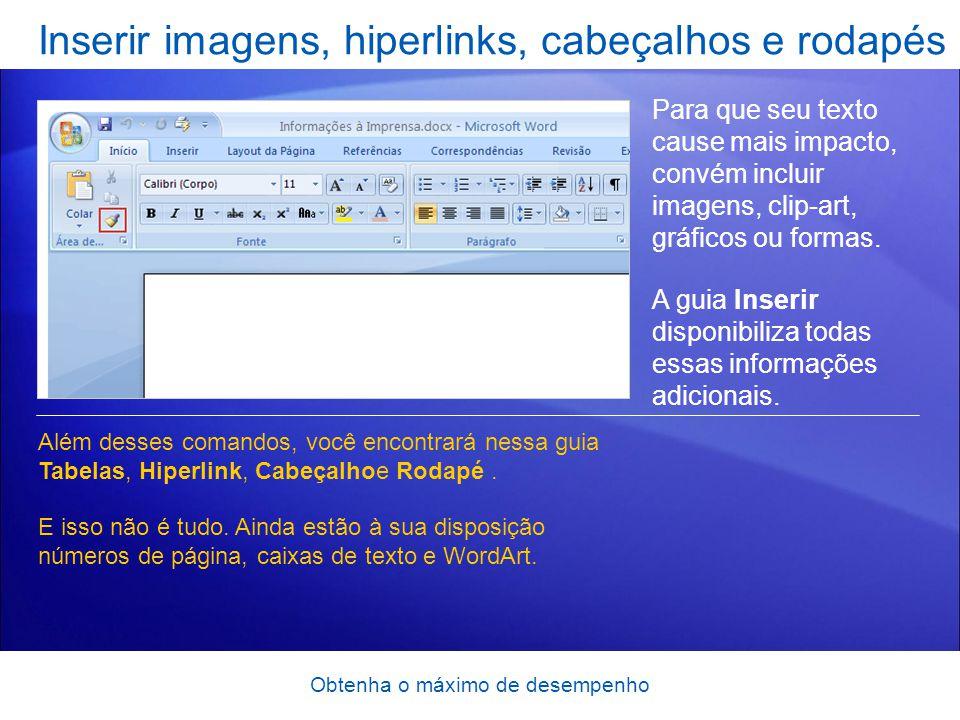 Obtenha o máximo de desempenho Inserir imagens, hiperlinks, cabeçalhos e rodapés Para que seu texto cause mais impacto, convém incluir imagens, clip-a