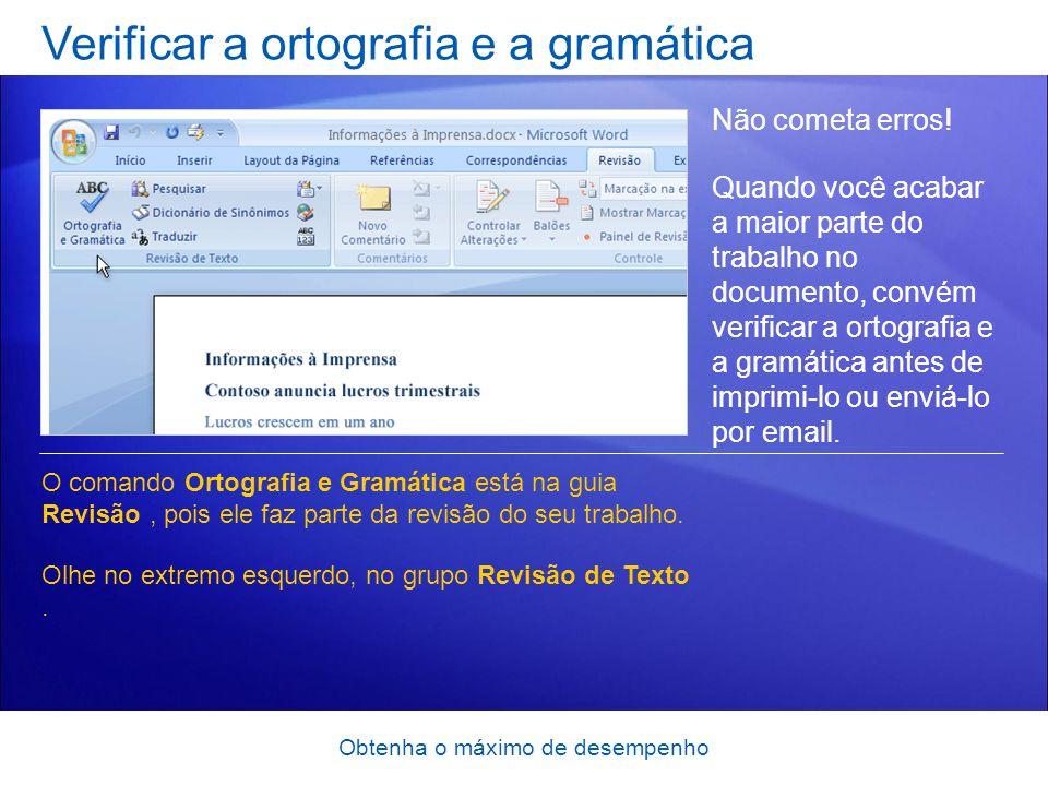 Obtenha o máximo de desempenho Verificar a ortografia e a gramática Não cometa erros! Quando você acabar a maior parte do trabalho no documento, convé