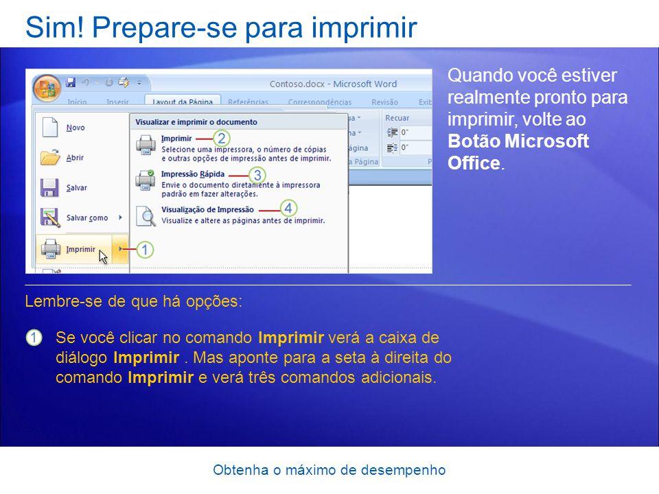 Obtenha o máximo de desempenho Sim! Prepare-se para imprimir Quando você estiver realmente pronto para imprimir, volte ao Botão Microsoft Office. Se v