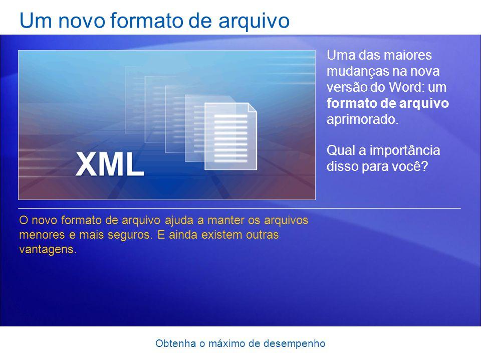 Obtenha o máximo de desempenho Um novo formato de arquivo Uma das maiores mudanças na nova versão do Word: um formato de arquivo aprimorado. Qual a im