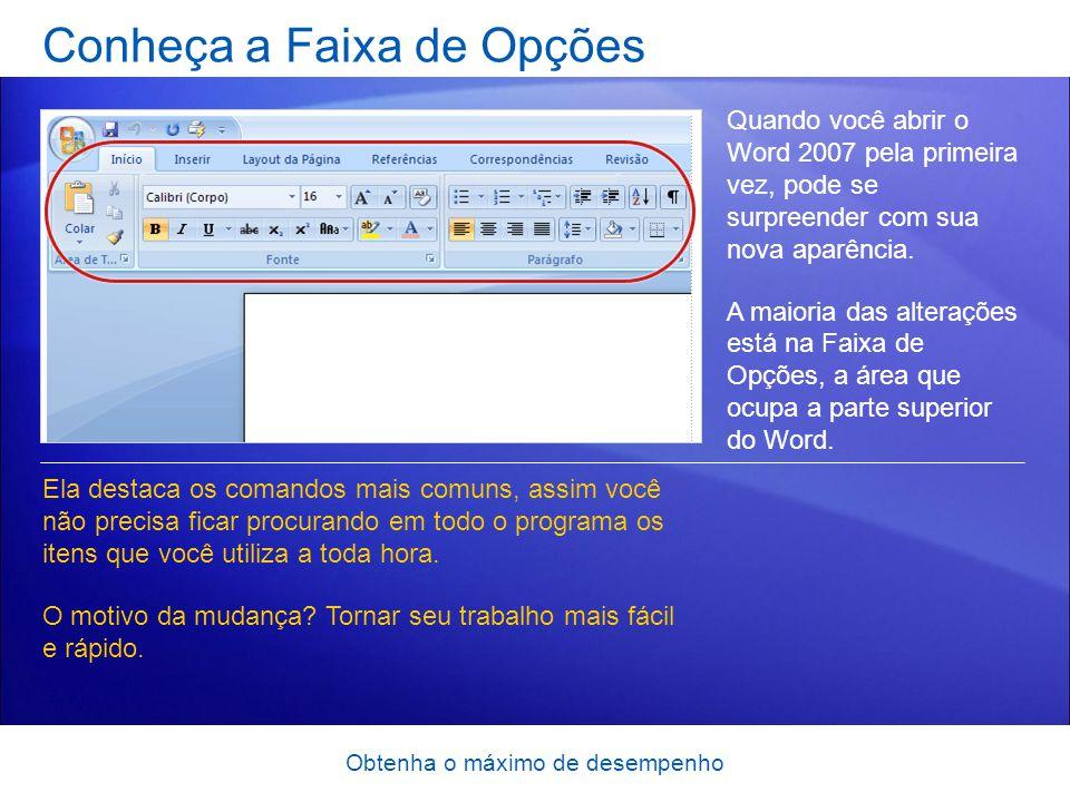 Obtenha o máximo de desempenho Conheça a Faixa de Opções Quando você abrir o Word 2007 pela primeira vez, pode se surpreender com sua nova aparência.