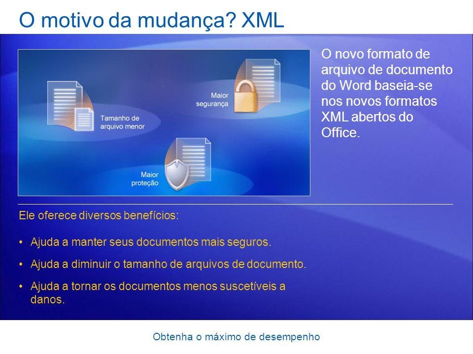 Obtenha o máximo de desempenho O motivo da mudança? XML O novo formato de arquivo de documento do Word baseia-se nos novos formatos XML abertos do Off
