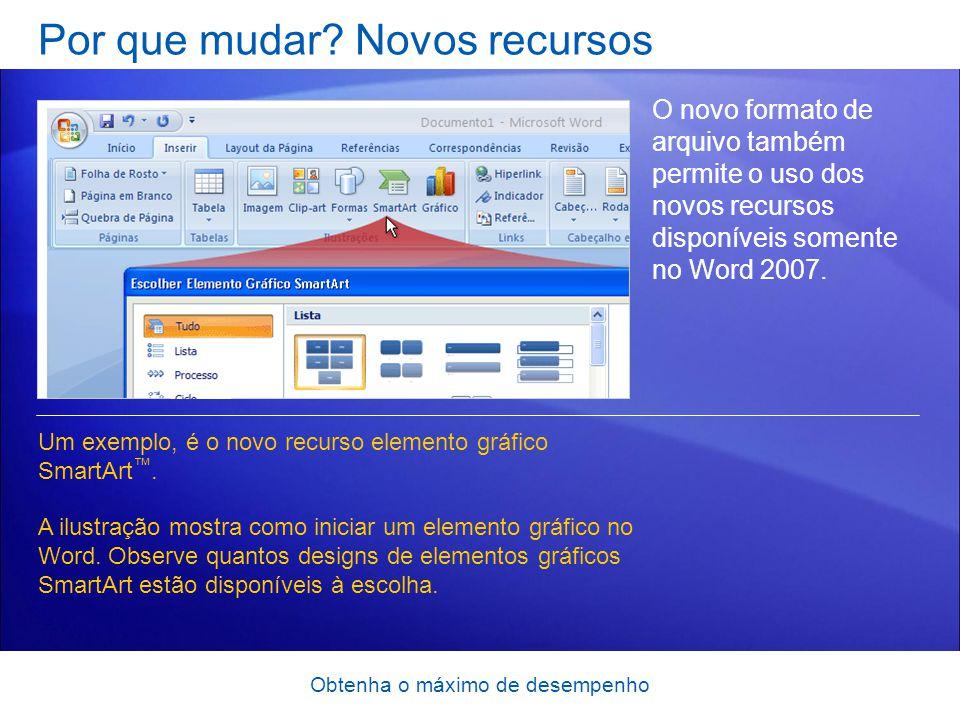 Obtenha o máximo de desempenho Por que mudar? Novos recursos O novo formato de arquivo também permite o uso dos novos recursos disponíveis somente no