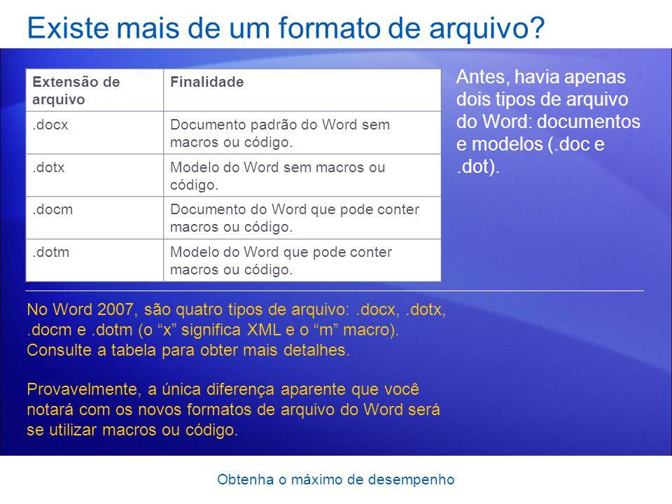 Obtenha o máximo de desempenho Existe mais de um formato de arquivo? Antes, havia apenas dois tipos de arquivo do Word: documentos e modelos (.doc e.d