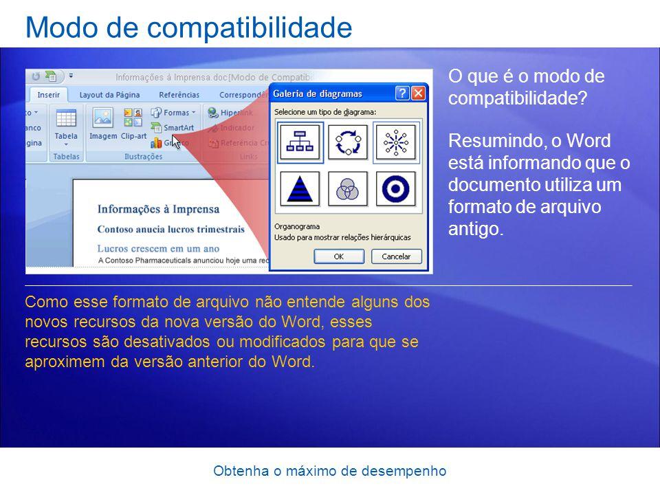Obtenha o máximo de desempenho Modo de compatibilidade O que é o modo de compatibilidade? Resumindo, o Word está informando que o documento utiliza um