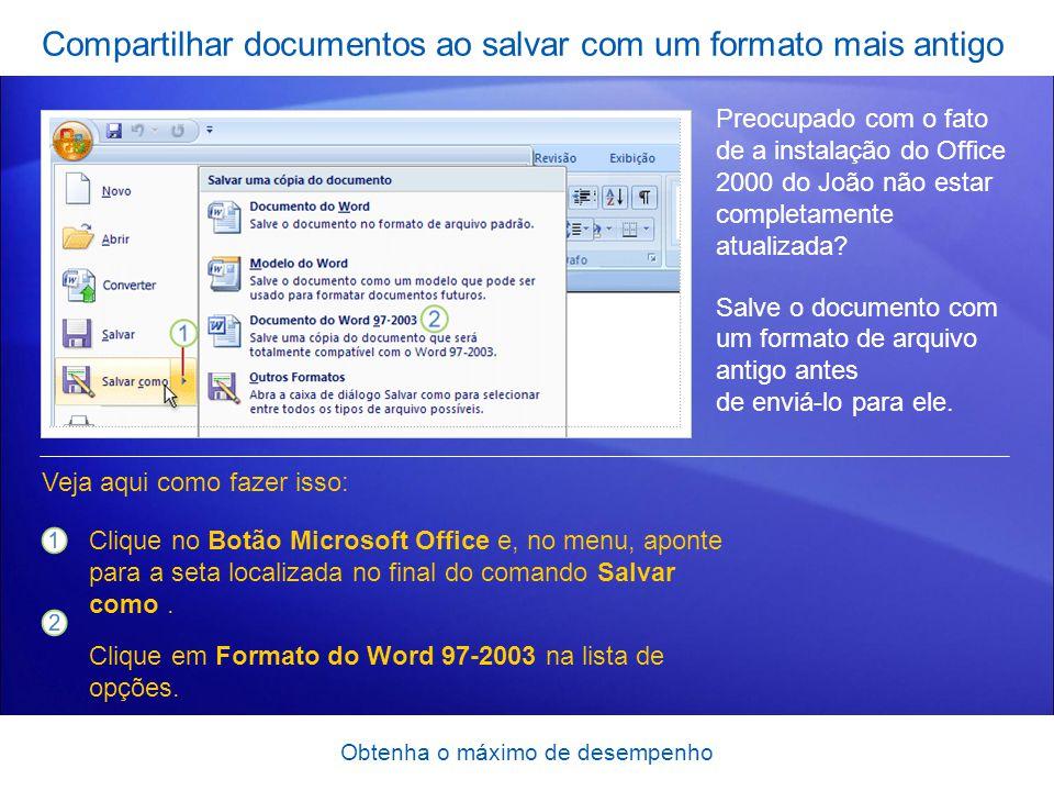 Obtenha o máximo de desempenho Compartilhar documentos ao salvar com um formato mais antigo Preocupado com o fato de a instalação do Office 2000 do Jo