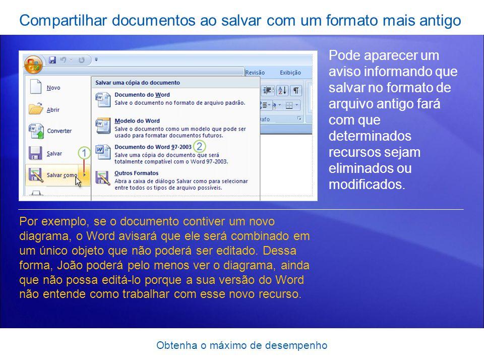 Obtenha o máximo de desempenho Compartilhar documentos ao salvar com um formato mais antigo Pode aparecer um aviso informando que salvar no formato de