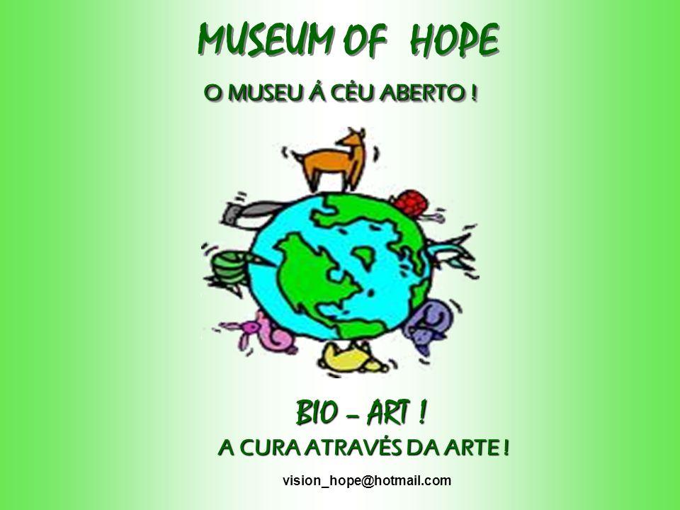 O MUSEU Á CÉU ABERTO .MUSEUM OF HOPE O MUSEU Á CÉU ABERTO .