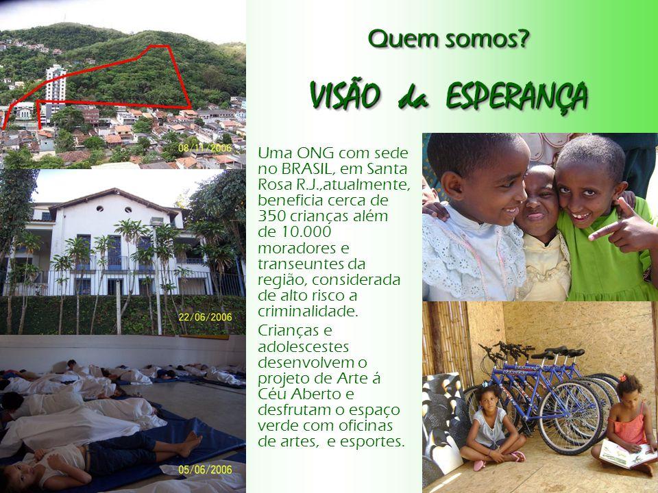 Uma ONG com sede no BRASIL, em Santa Rosa R.J.,atualmente, beneficia cerca de 350 crianças além de 10.000 moradores e transeuntes da região, considerada de alto risco a criminalidade.