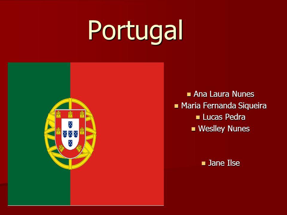 Portugal Portugal Ana Laura Nunes Ana Laura Nunes Maria Fernanda Siqueira Maria Fernanda Siqueira Lucas Pedra Lucas Pedra Weslley Nunes Weslley Nunes