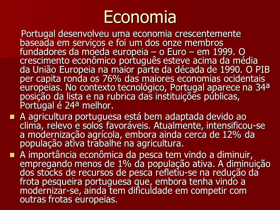 Economia Portugal desenvolveu uma economia crescentemente baseada em serviços e foi um dos onze membros fundadores da moeda europeia – o Euro – em 199