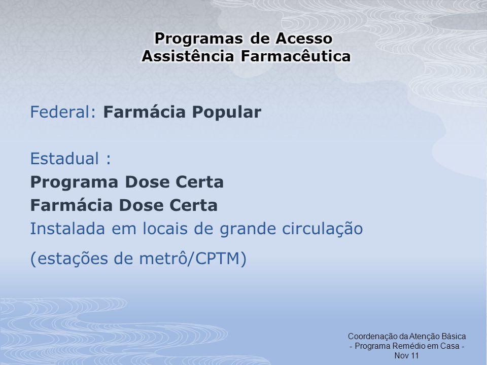 Federal: Farmácia Popular Estadual : Programa Dose Certa Farmácia Dose Certa Instalada em locais de grande circulação (estações de metrô/CPTM) Coorden