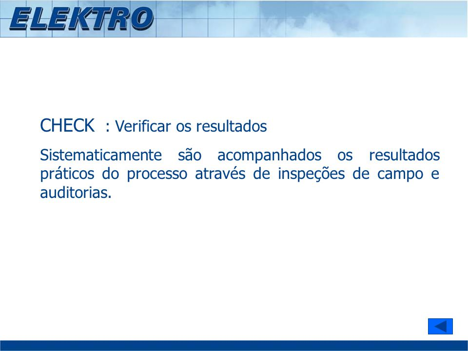 CHECK : Verificar os resultados Sistematicamente são acompanhados os resultados práticos do processo através de inspeções de campo e auditorias.