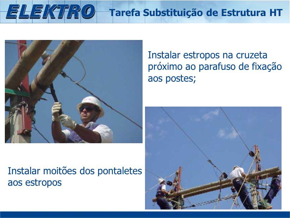 Instalar estropos na cruzeta próximo ao parafuso de fixação aos postes; Instalar moitões dos pontaletes aos estropos Tarefa Substituição de Estrutura