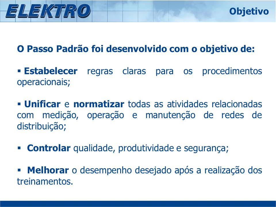 O Passo Padrão foi desenvolvido com o objetivo de: Estabelecer regras claras para os procedimentos operacionais; Unificar e normatizar todas as ativid