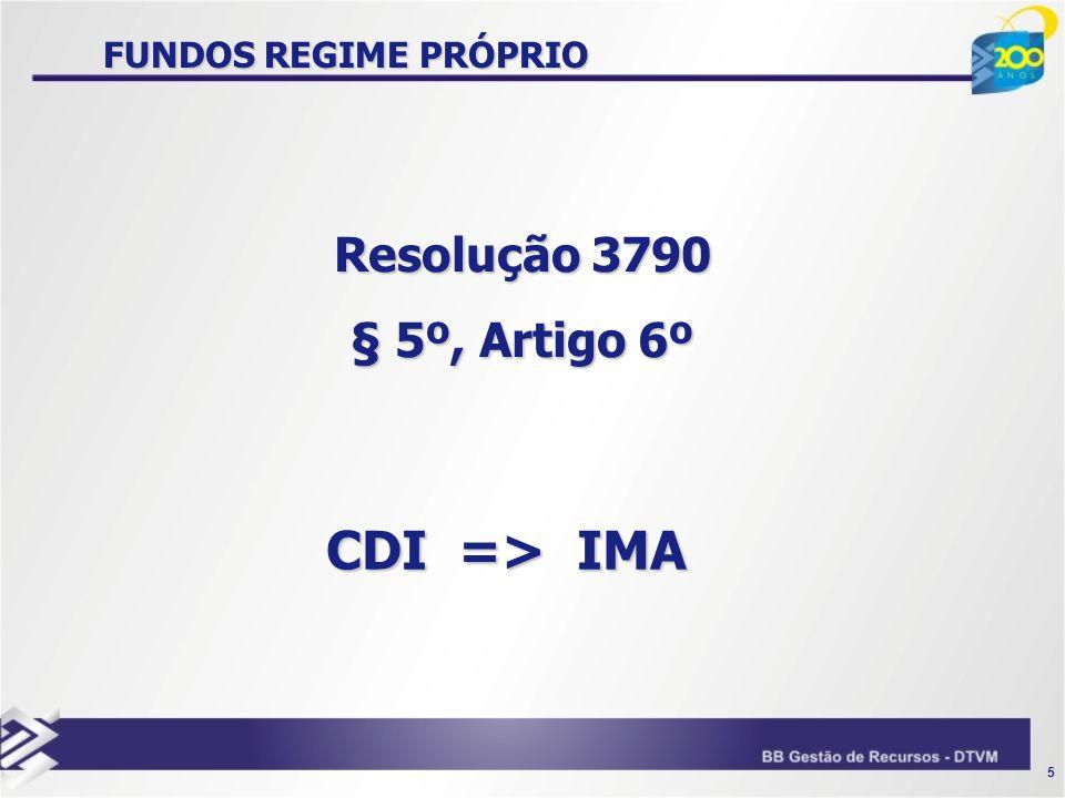 5 FUNDOS REGIME PRÓPRIO Resolução 3790 § 5º, Artigo 6º CDI => IMA