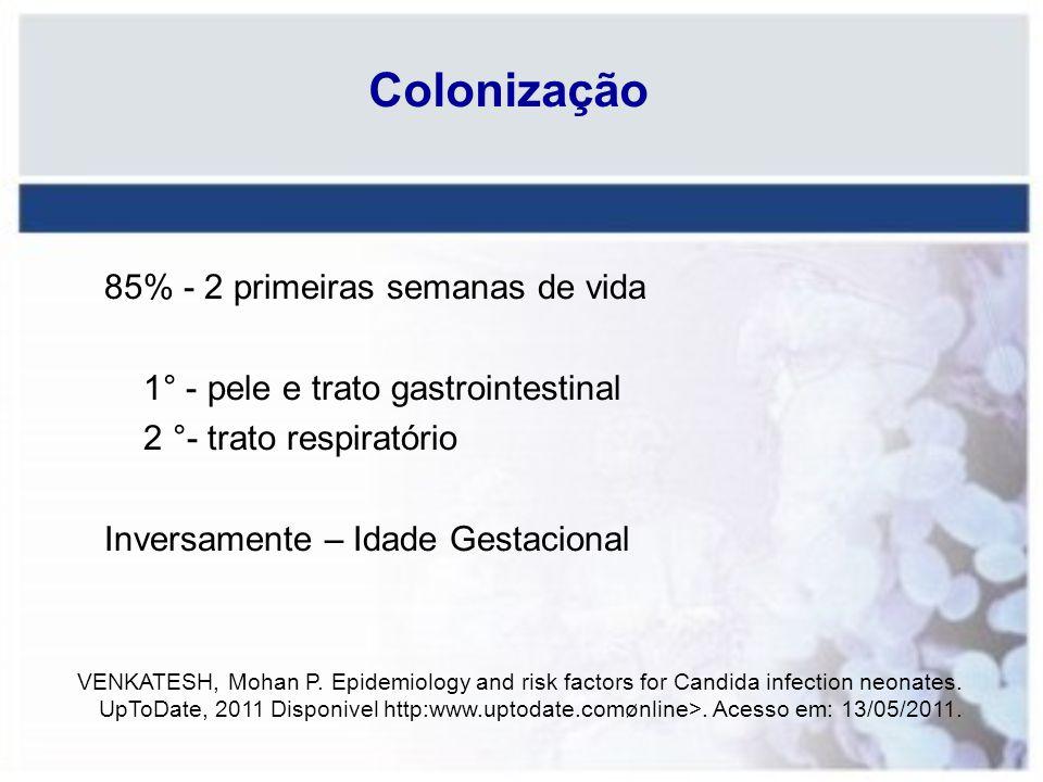 Colonização 85% - 2 primeiras semanas de vida 1° - pele e trato gastrointestinal 2 °- trato respiratório Inversamente – Idade Gestacional VENKATESH, M