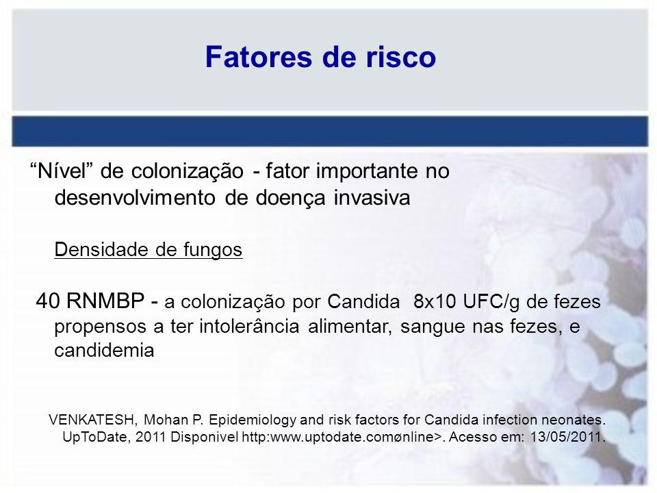 Fatores de risco Nível de colonização - fator importante no desenvolvimento de doença invasiva Densidade de fungos 40 RNMBP - a colonização por Candid