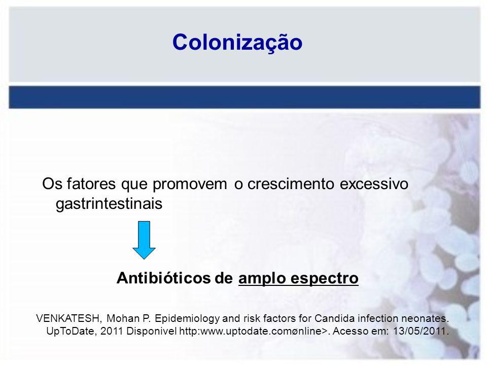 Colonização Os fatores que promovem o crescimento excessivo gastrintestinais Antibióticos de amplo espectro VENKATESH, Mohan P. Epidemiology and risk