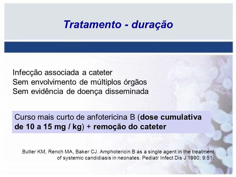 Tratamento - duração Infecção associada a cateter Sem envolvimento de múltiplos órgãos Sem evidência de doença disseminada Butler KM, Rench MA, Baker