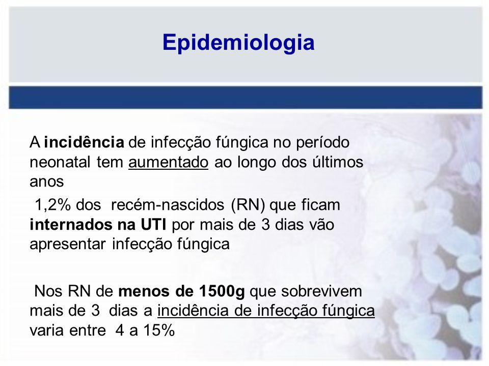 Epidemiologia A incidência de infecção fúngica no período neonatal tem aumentado ao longo dos últimos anos 1,2% dos recém-nascidos (RN) que ficam inte